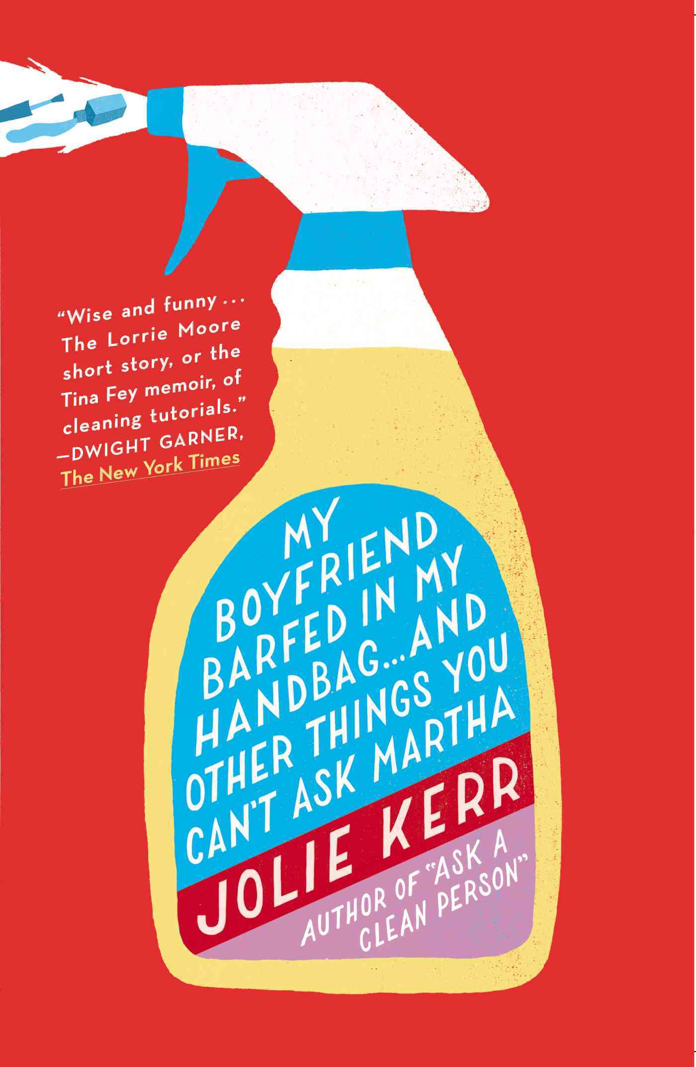 My Boyfriend Barfed in My Handbag . . . and Other Things You Can't Ask Martha By Kerr, Jolie